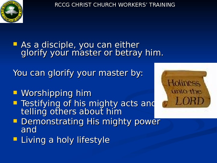 RCCG CHRIST CHURCH WORKERS' TRAINING As a disciple, you can either glorify your master