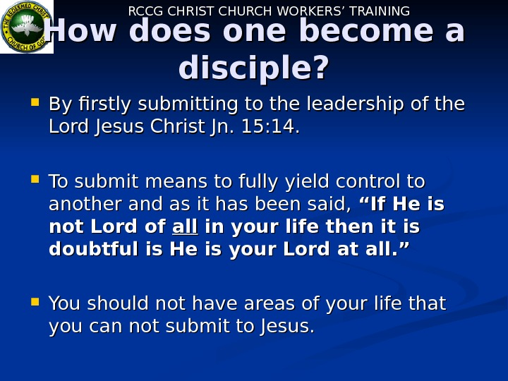 RCCG CHRIST CHURCH WORKERS' TRAINING How does one become a disciple?  By firstly