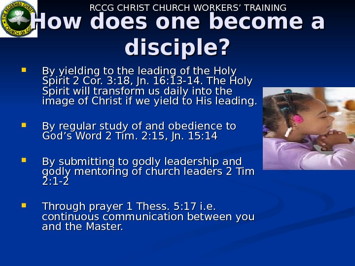 RCCG CHRIST CHURCH WORKERS' TRAINING How does one become a disciple?  By yielding