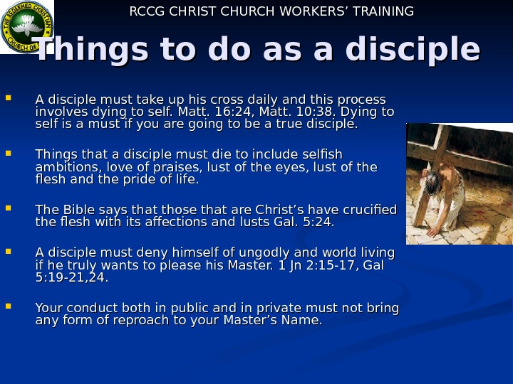 RCCG CHRIST CHURCH WORKERS' TRAINING Things to do as a disciple  A disciple
