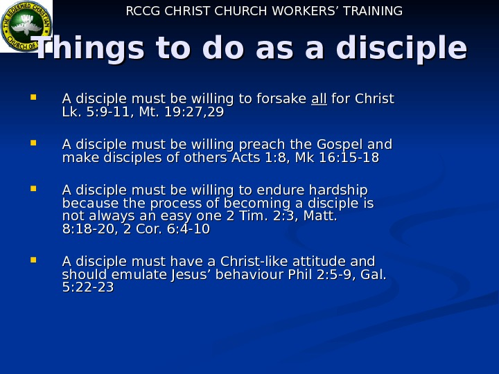 RCCG CHRIST CHURCH WORKERS' TRAINING Things to do as a disciple A disciple must