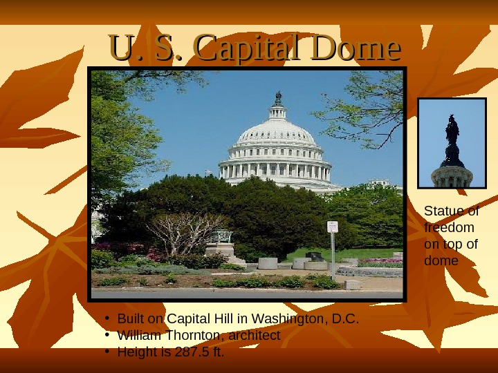 U. S. Capital Dome • Built on Capital Hill in Washington, D.