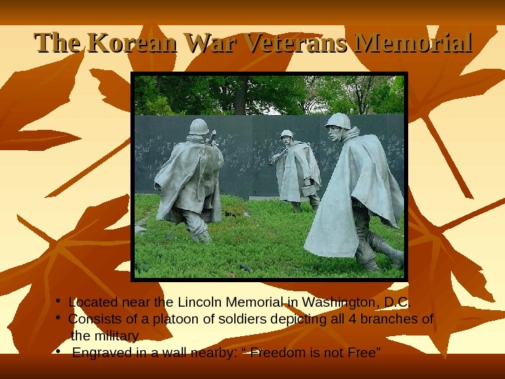 The Korean War Veterans Memorial • Located near the Lincoln Memorial in Washington, D. C.