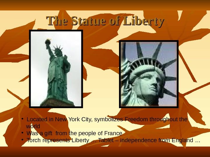 The Statue of Liberty • Located in New York City, symbolizes Freedom throughout the world