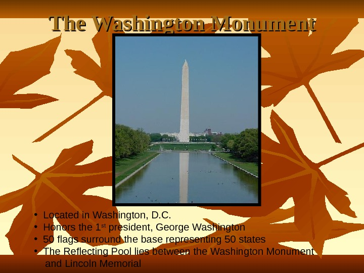The Washington Monument • Located in Washington, D. C.  • Honors the 1 st