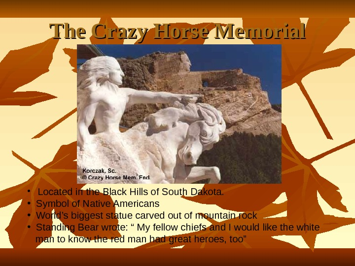 The Crazy Horse Memorial • Located in the Black Hills of South Dakota.  •