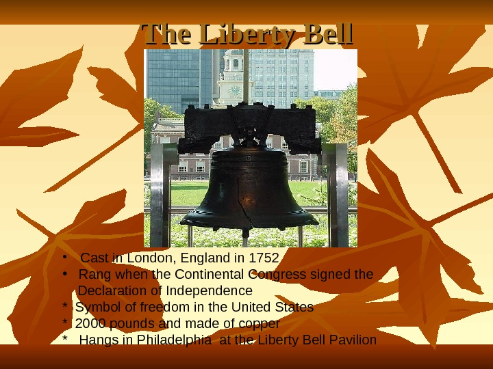 The Liberty Bell •  Cast in London, England in 1752 • Rang when the