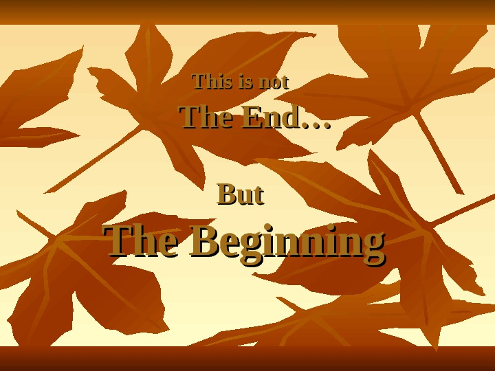 This is not  The End… But The Beginning