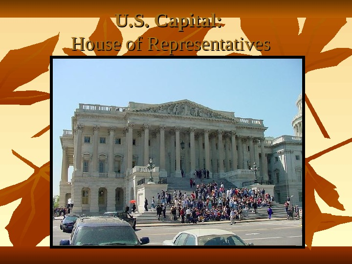 U. S. Capital:   House of Representatives