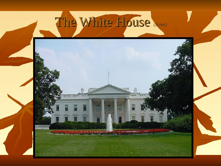 The White House (front)
