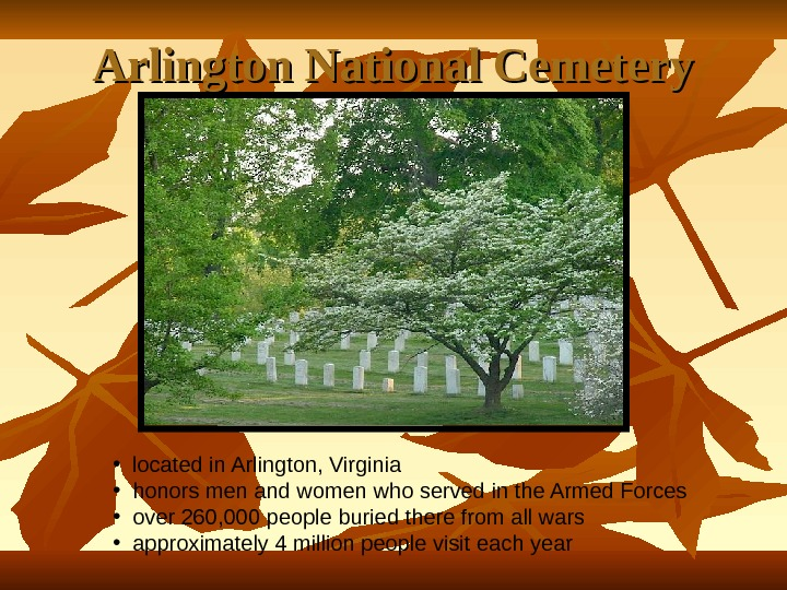 Arlington National Cemetery • located in Arlington, Virginia • honors men and women who served