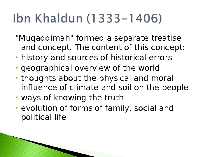 Muqaddimah formed a separate treatise and concept. The content of this concept:  history and sources
