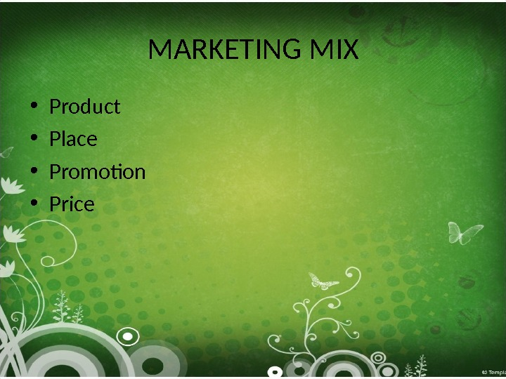 MARKETING MIX • Product • Place • Promotion • Price