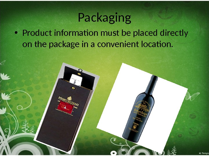 Packaging • Product information must be placed directly on the package in a convenient location.