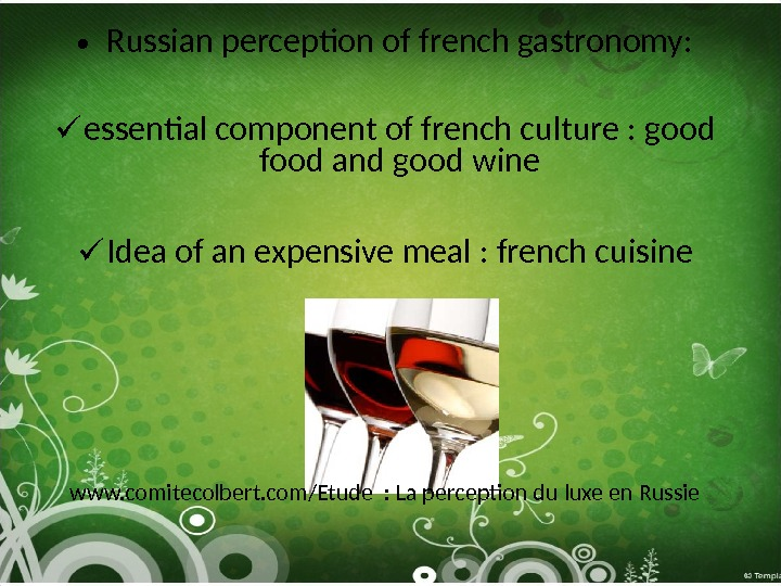 • Russian perception of french gastronomy:  essential component of french culture : good food