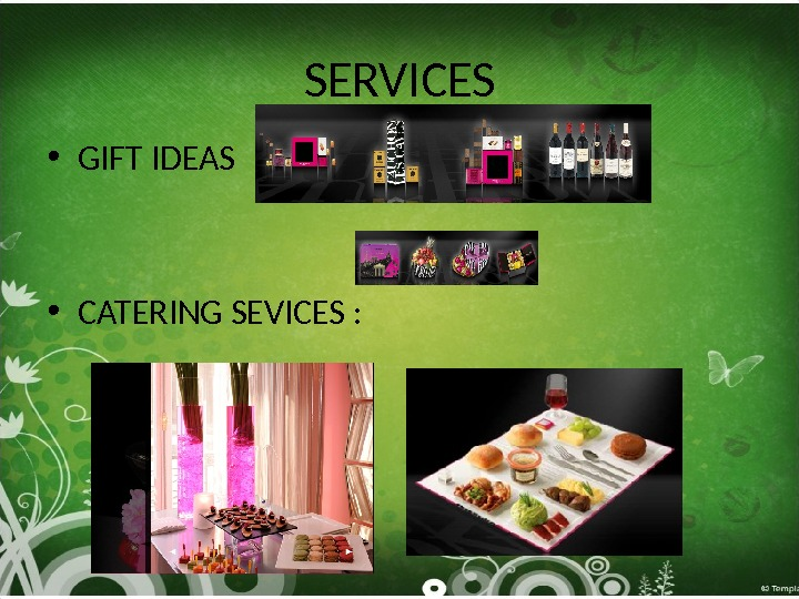 SERVICES • GIFT IDEAS • CATERING SEVICES :