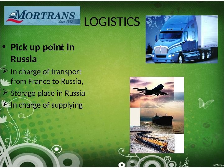 LOGISTICS • Pick up point in Russia In charge of transport from France to Russia,