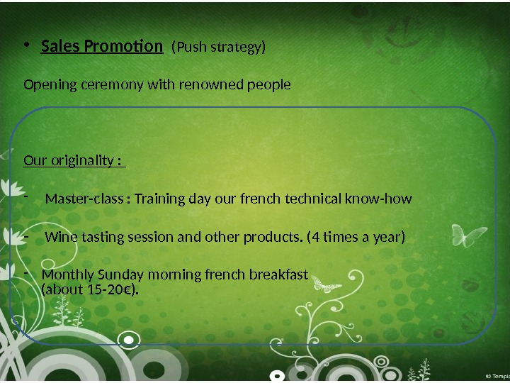 • Sales Promotion  (Push strategy) Opening ceremony with renowned people Our originality :