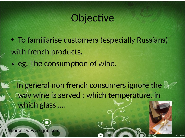 Objective • To familiarise customers (especially Russians) with french products.  « eg: The consumption of