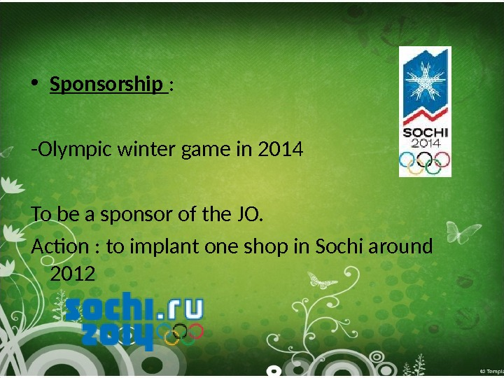 • Sponsorship : -Olympic winter game in 2014 To be a sponsor of the JO.