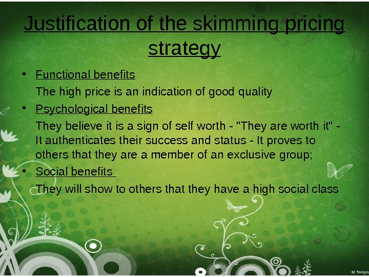 Justification of the skimming pricing strategy • Functional benefits The high price is an indication of