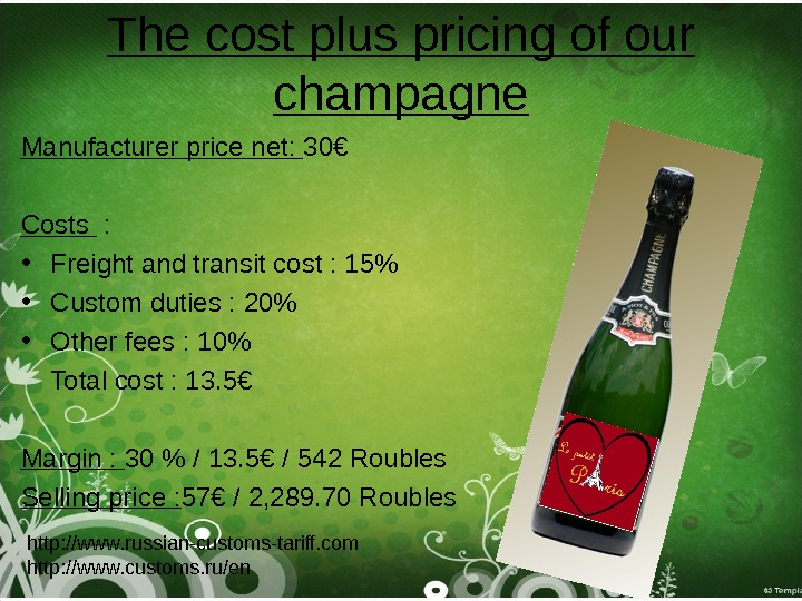 The cost plus pricing of our champagne Manufacturer price net:  30€ Costs  :
