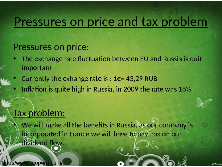 Pressures on price and tax problem Pressures on price:  • The exchange rate fluctuation between