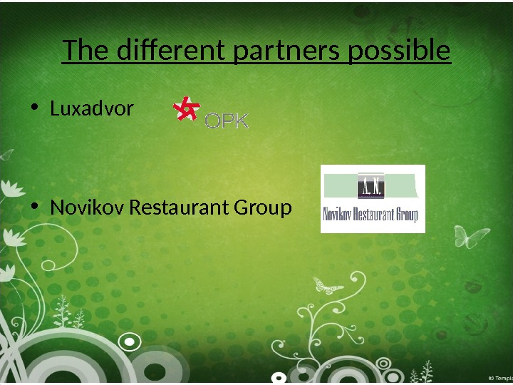 The different partners possible • Luxadvor • Novikov Restaurant Group