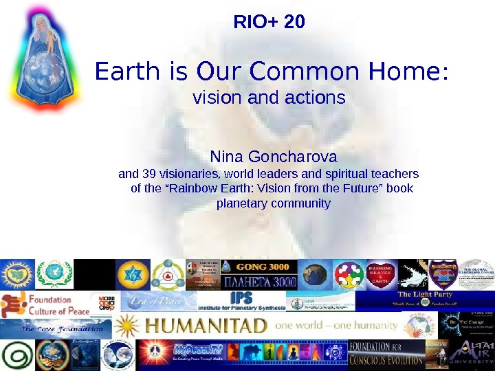 RIO+ 20  Earth is Our Common Home:  vision and actions Nina Goncharova and 39