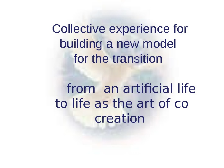 Collective experience for building a new model for the transition  from an artificial life