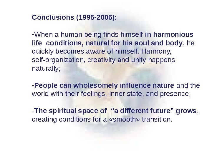 Conclusions (1996 -2006): - When a human being finds himself in harmonious life conditions, natural for