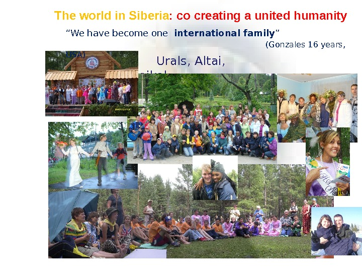 The world in Siberia : co creating a united humanity   Urals, Altai,  Baikal.