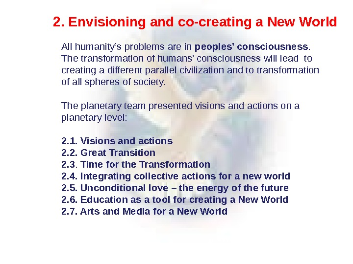 2. Envisioning and co-creating a New World All humanity's problems are in peoples' consciousness.  The