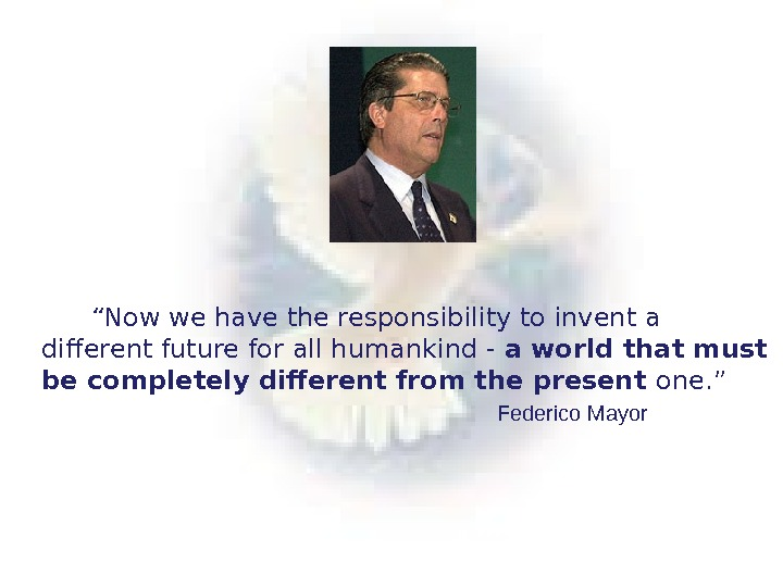""" Now we have the responsibility to invent a different future for all humankind - a"