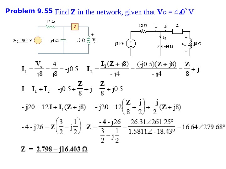 Problem 9. 55 Find Z in the network, given that V o = 4 0