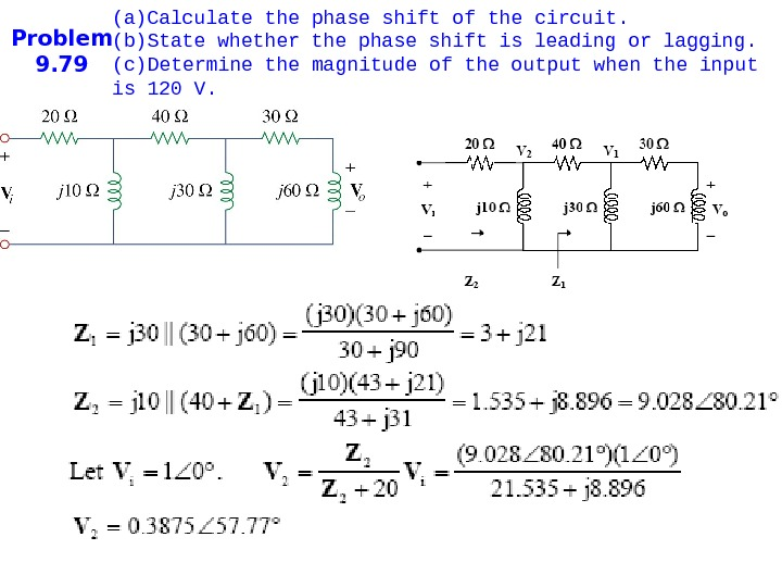 Problem 9. 79 (a) Calculate the phase shift of the circuit. (b) State whether the phase