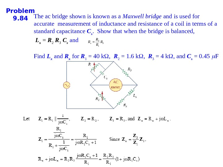 Problem 9. 84 The ac bridge shown is known as a Maxwell bridge and is used