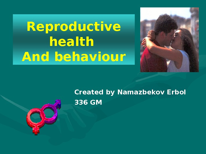Created by Namazbekov Erbol 336 GMReproductive health And behaviour