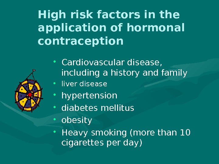 High risk factors in the application of hormonal contraception • Cardiovascular disease,  including a history