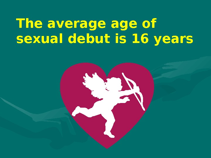 The average of sexual debut is 16 years