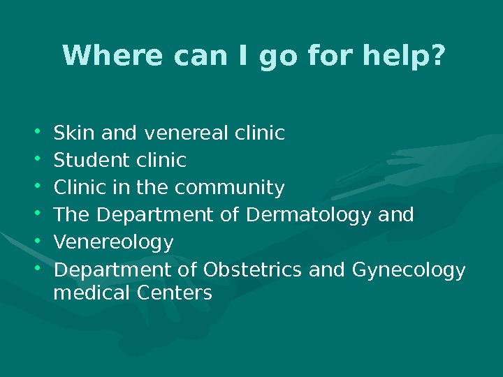 Where can I go for help?  • Skin and venereal clinic • Student clinic •