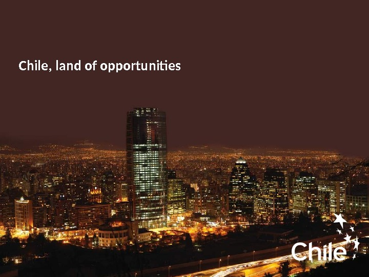 Chile, land of opportunities