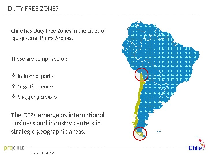 Fuente: DIRECONDUTY FREE ZONES Chile has Duty Free Zones in the cities of Iquique and Punta