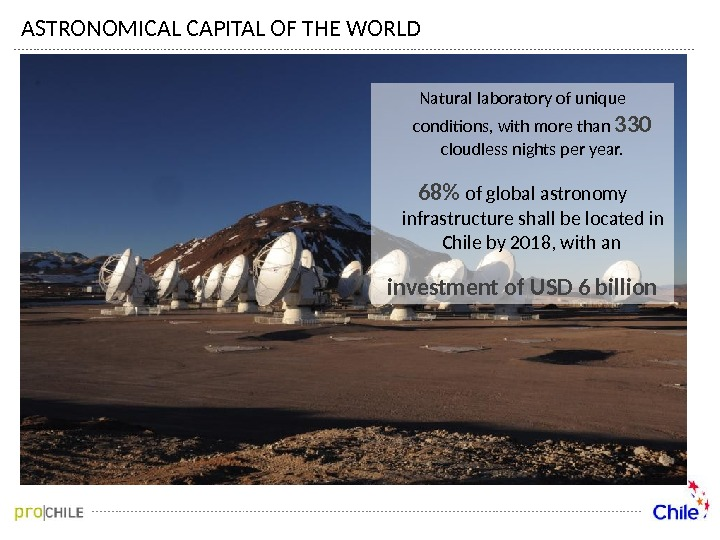 ASTRONOMICAL CAPITAL OF THE WORLD Natural laboratory of unique conditions, with more than 330 cloudless nights