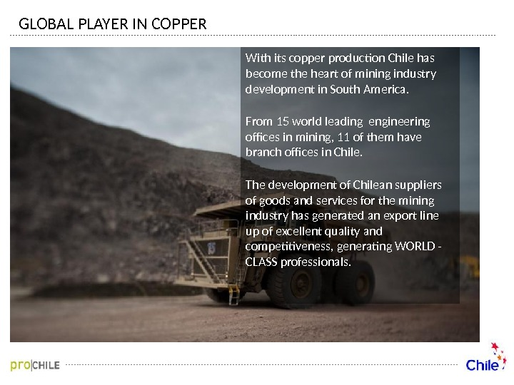 GLOBAL PLAYER IN COPPER With its copper production Chile has become the heart of mining industry