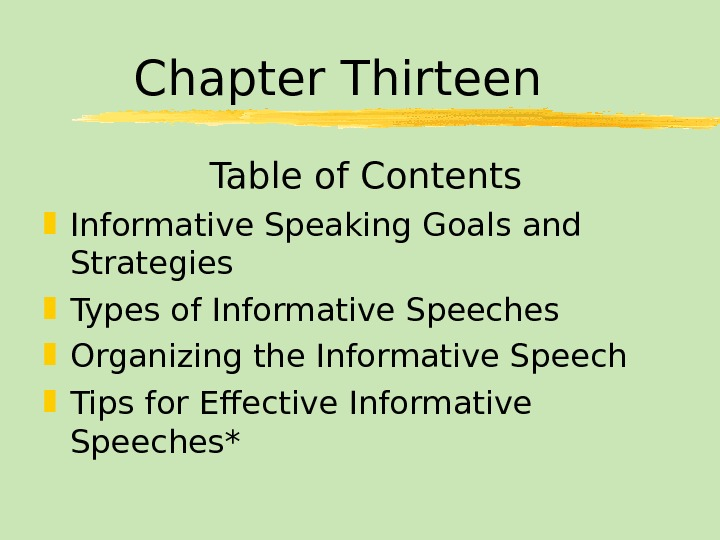 Chapter Thirteen Table of Contents Informative Speaking Goals and Strategies Types of Informative Speeches Organizing the