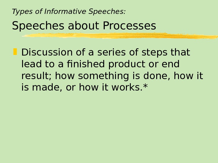 Types of Informative Speeches: Speeches about Processes Discussion of a series of steps that lead to
