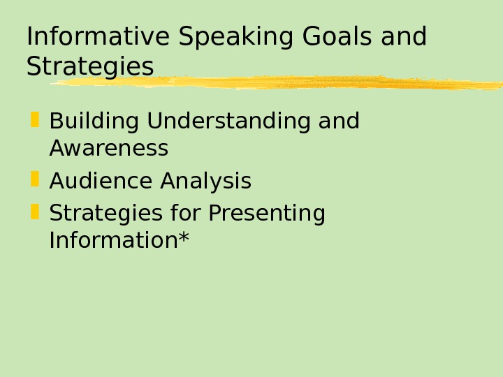 Informative Speaking Goals and Strategies Building Understanding and Awareness Audience Analysis Strategies for Presenting Information*