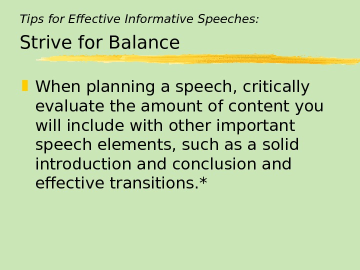 Tips for Effective Informative Speeches: Strive for Balance When planning a speech, critically evaluate the amount