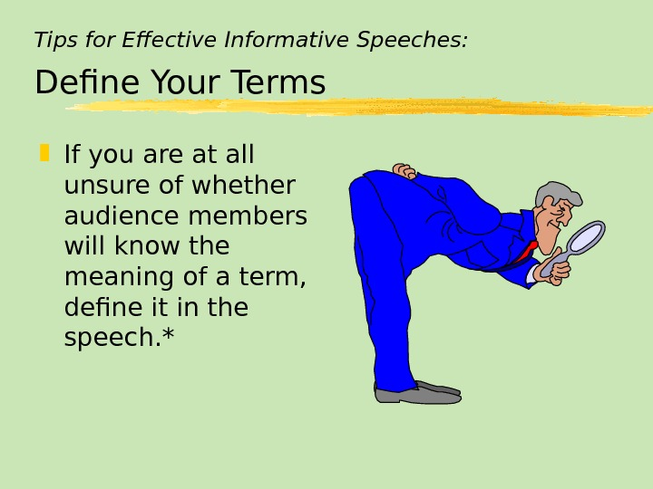 Tips for Effective Informative Speeches: Define Your Terms If you are at all unsure of whether